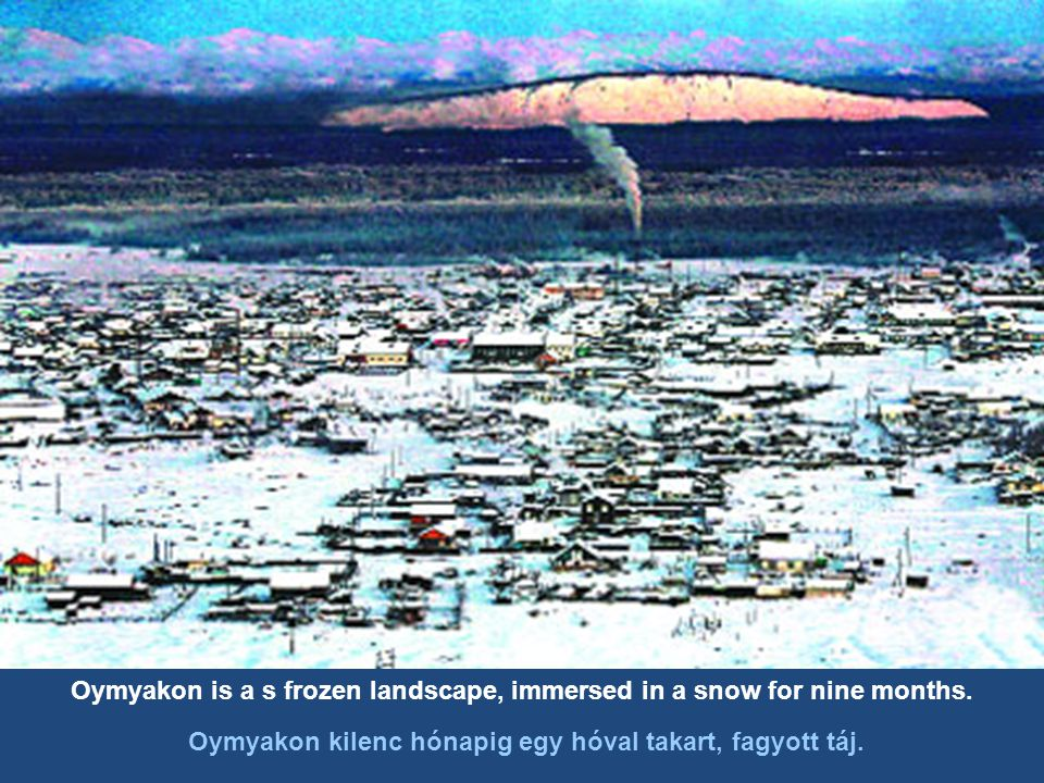 Oymyakon is a s frozen landscape, immersed in a snow for nine months.