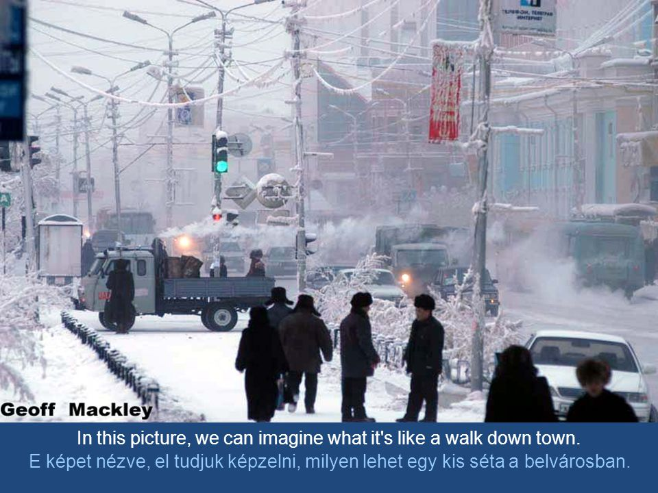 In this picture, we can imagine what it s like a walk down town.