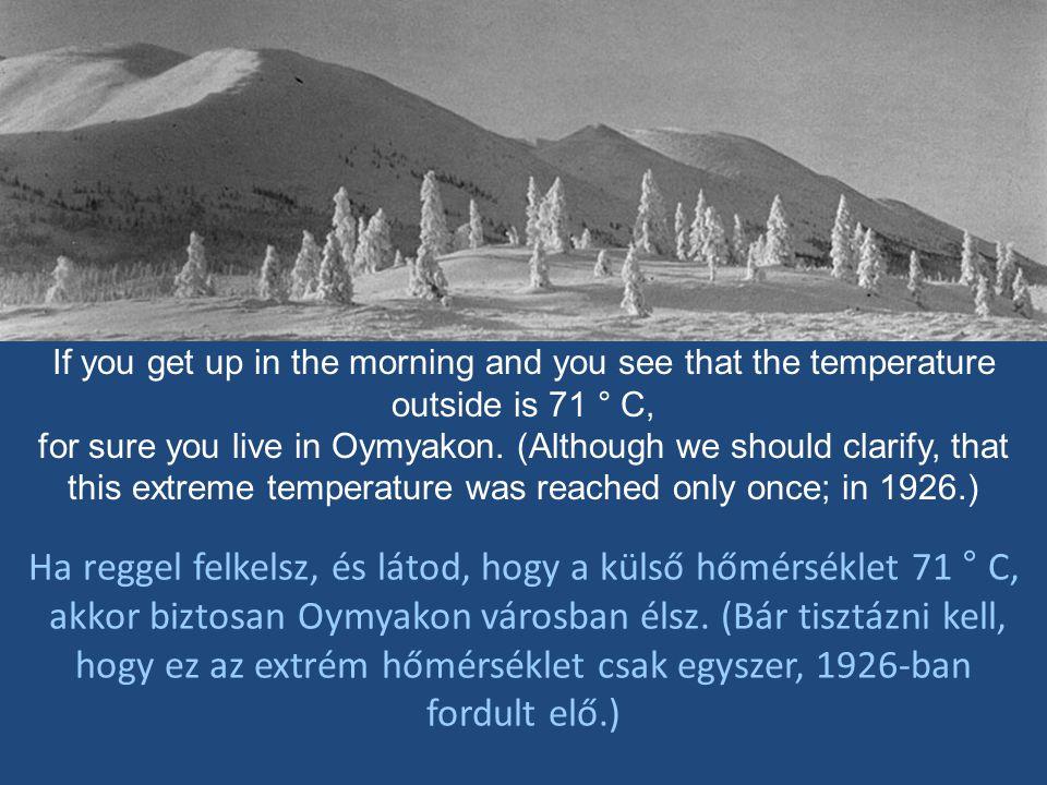 Ha reggel felkelsz, és látod, hogy a külső hőmérséklet 71 ° C,