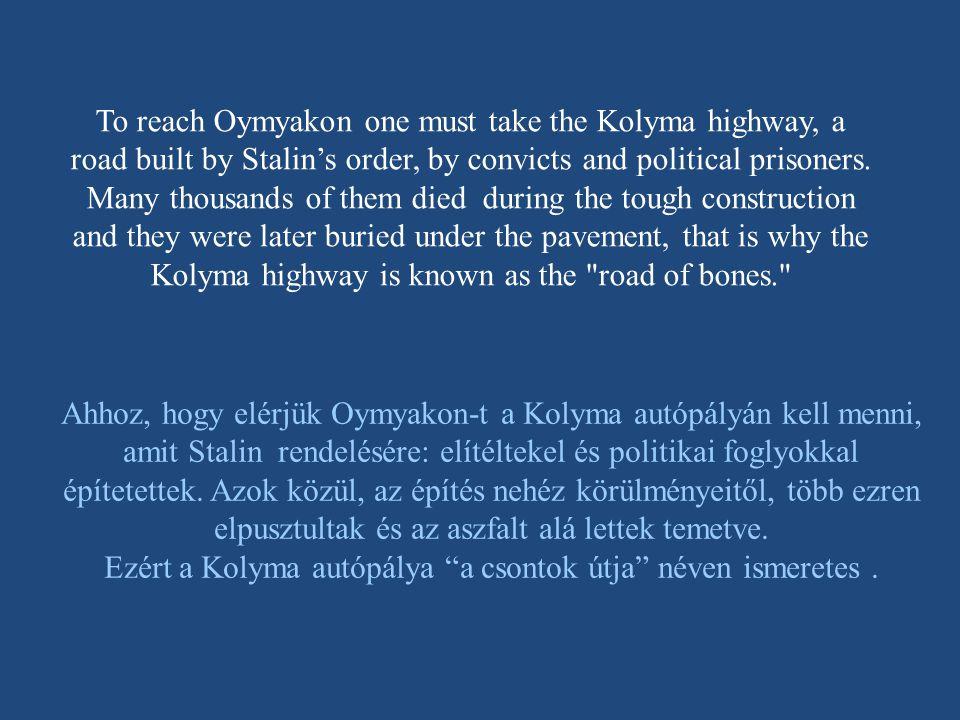 Ezért a Kolyma autópálya a csontok útja néven ismeretes .