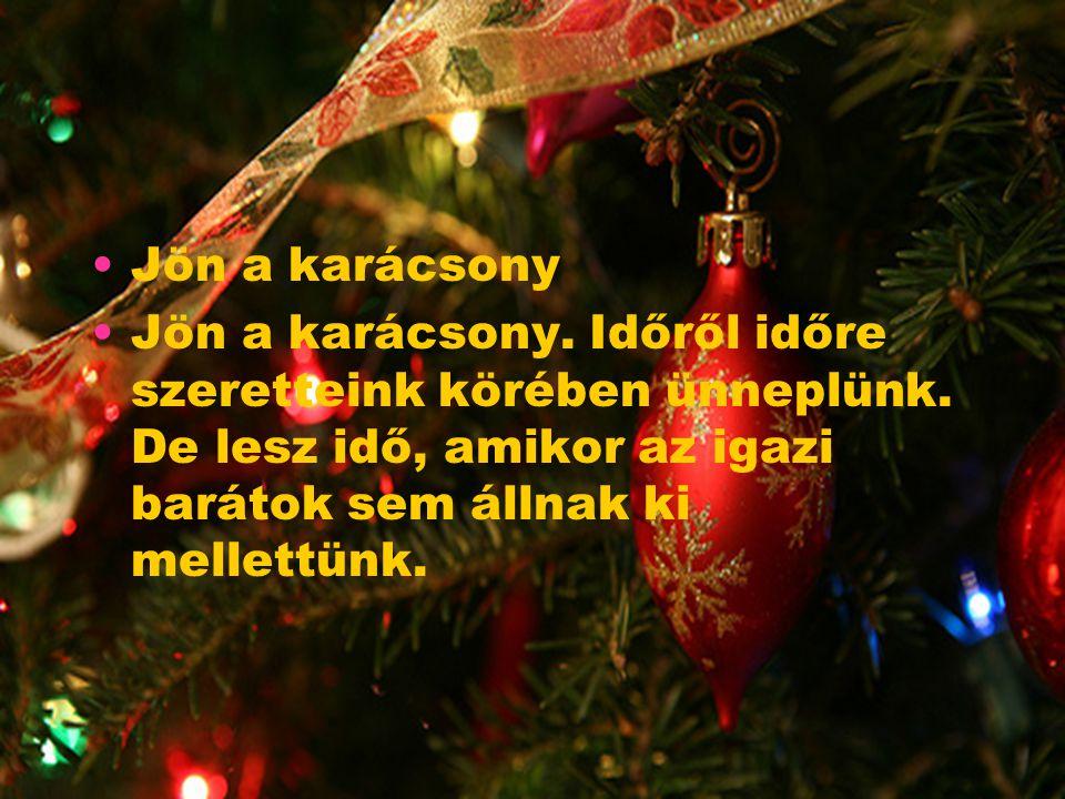 Jön a karácsony Jön a karácsony. Időről időre szeretteink körében ünneplünk.