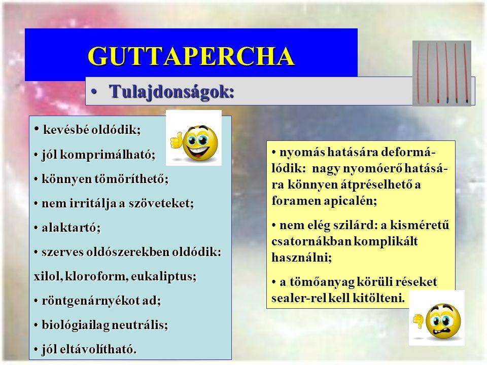 GUTTAPERCHA Tulajdonságok: kevésbé oldódik; jól komprimálható;