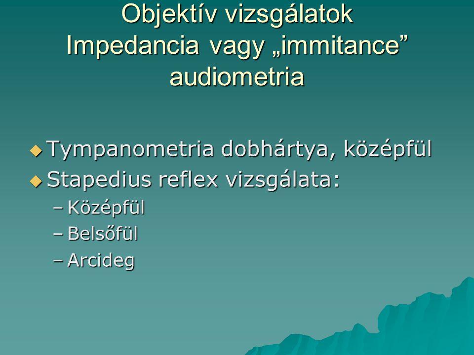 """Objektív vizsgálatok Impedancia vagy """"immitance audiometria"""