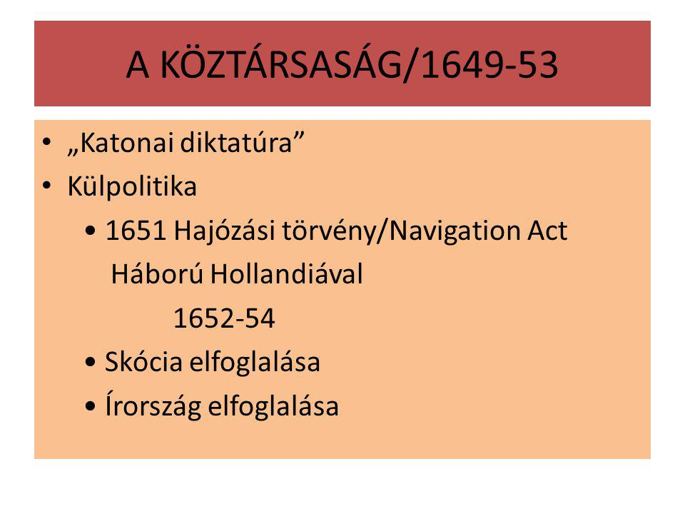 """A KÖZTÁRSASÁG/1649-53 """"Katonai diktatúra Külpolitika"""