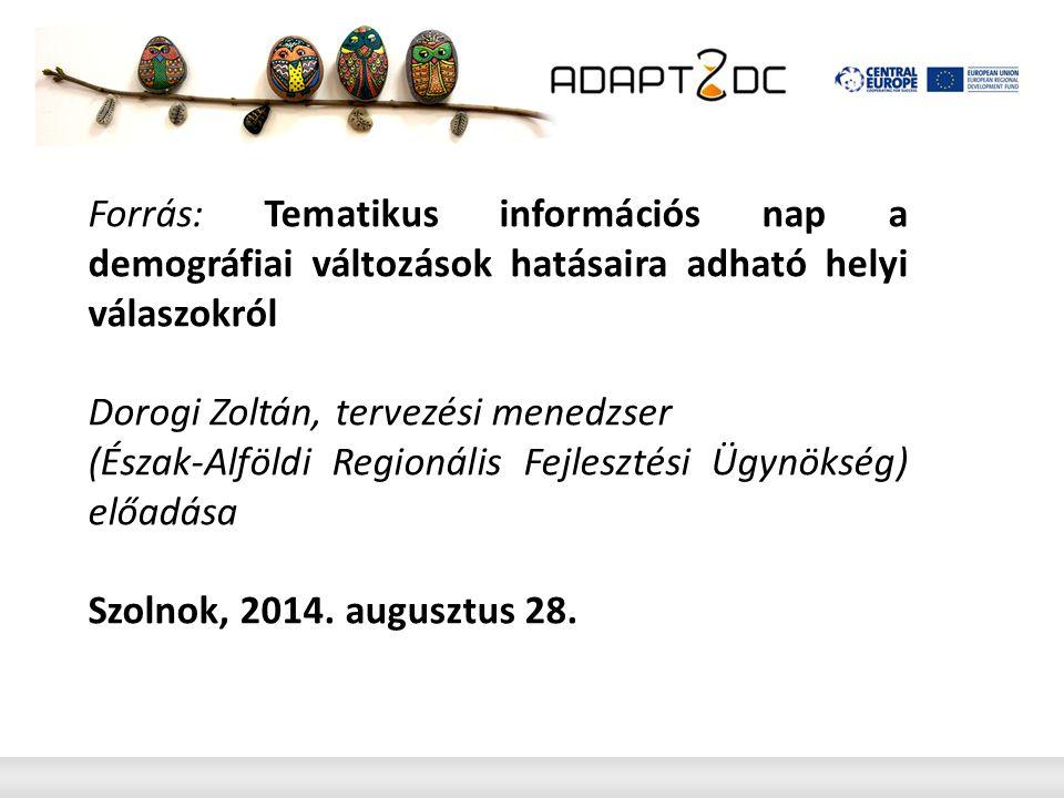 Forrás: Tematikus információs nap a demográfiai változások hatásaira adható helyi válaszokról