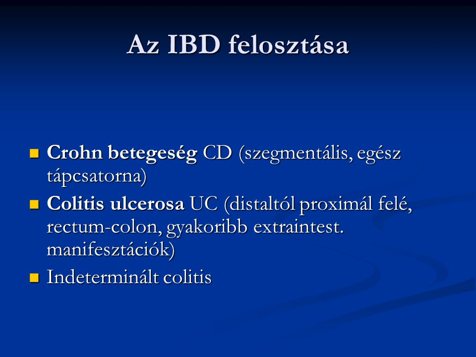 Az IBD felosztása Crohn betegeség CD (szegmentális, egész tápcsatorna)