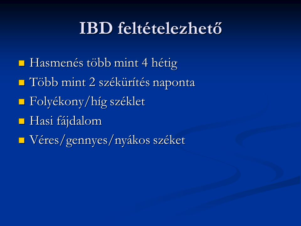 IBD feltételezhető Hasmenés több mint 4 hétig