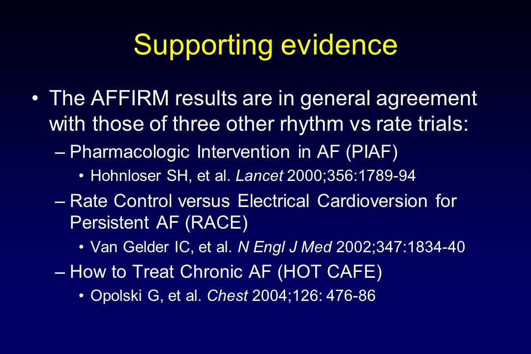 Supporting evidence The AFFIRM results are in general agreement with those of three other rhythm vs rate trials: