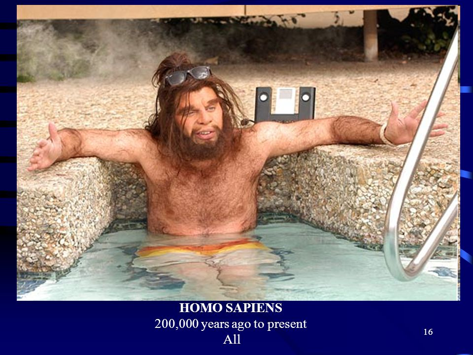 HOMO SAPIENS 200,000 years ago to present All
