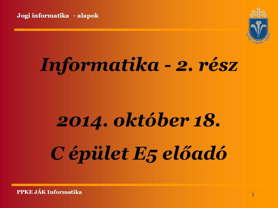 Informatika - 2. rész 2014. október 18. C épület E5 előadó