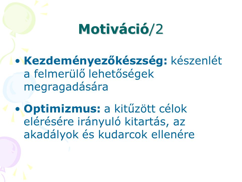 Motiváció/2 Kezdeményezőkészség: készenlét a felmerülő lehetőségek megragadására.