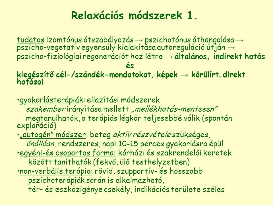 Relaxációs módszerek 1. tudatos izomtónus átszabályozás → pszichotónus áthangolása → pszicho-vegetatív egyensúly kialakítása autoreguláció útján →