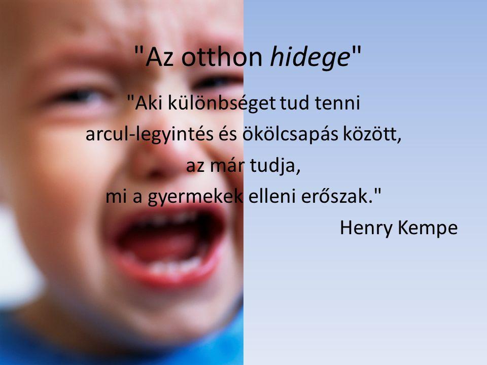 Az otthon hidege Aki különbséget tud tenni arcul-legyintés és ökölcsapás között, az már tudja, mi a gyermekek elleni erőszak. Henry Kempe