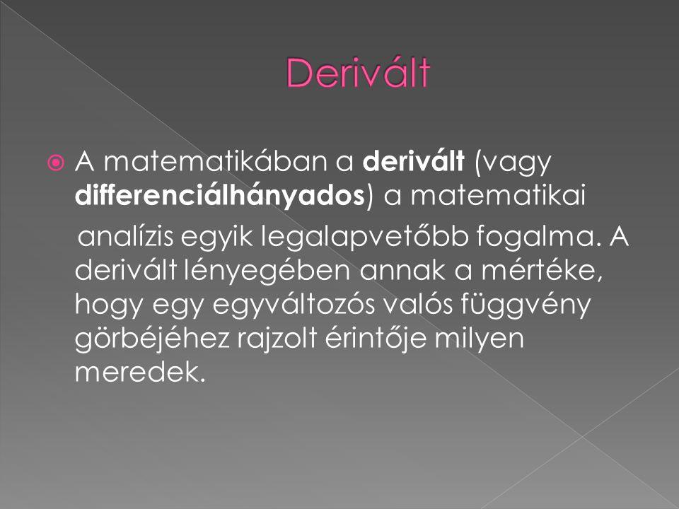 Derivált A matematikában a derivált (vagy differenciálhányados) a matematikai.