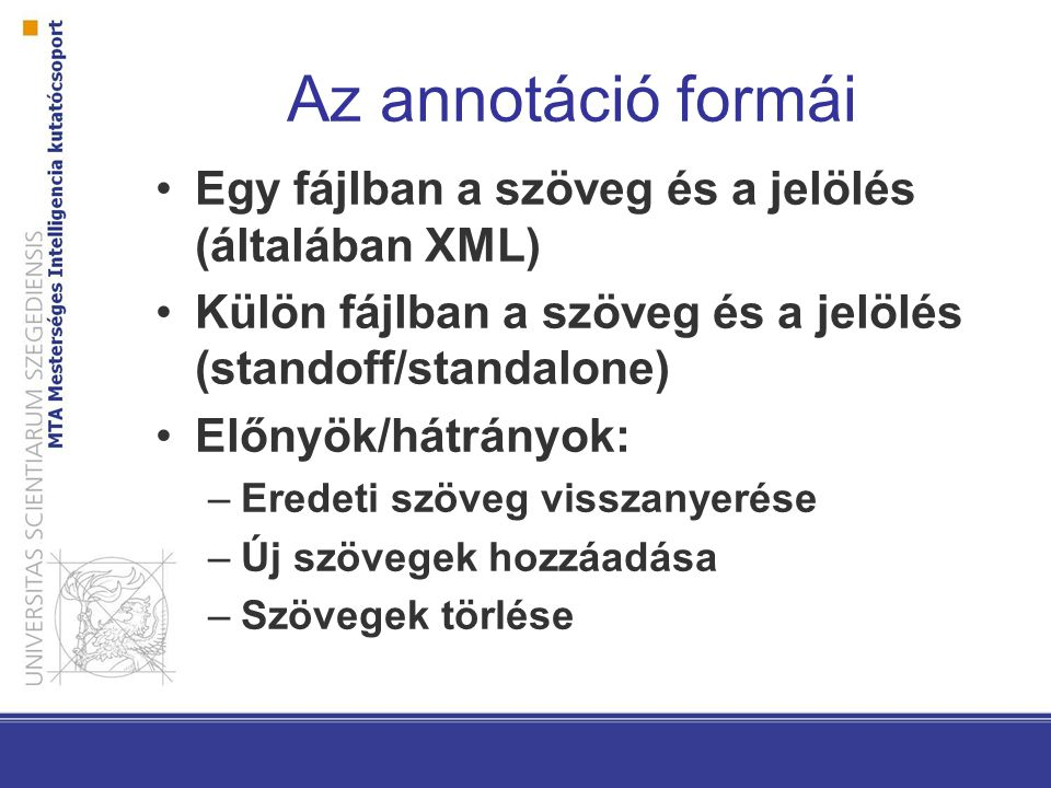 Az annotáció formái Egy fájlban a szöveg és a jelölés (általában XML)