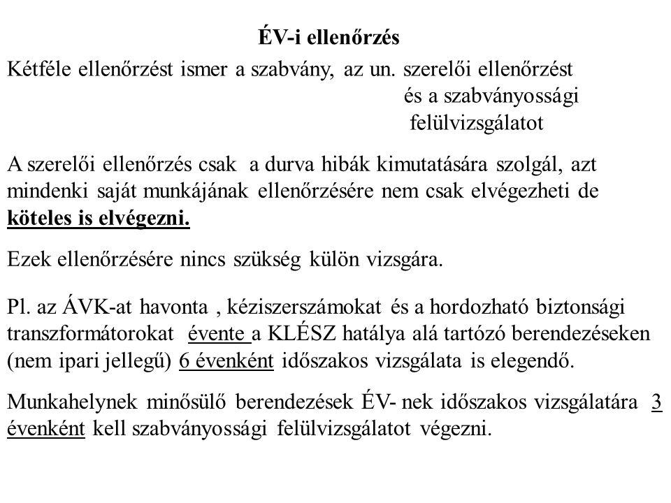 ÉV-i ellenőrzés Kétféle ellenőrzést ismer a szabvány, az un. szerelői ellenőrzést. és a szabványossági.
