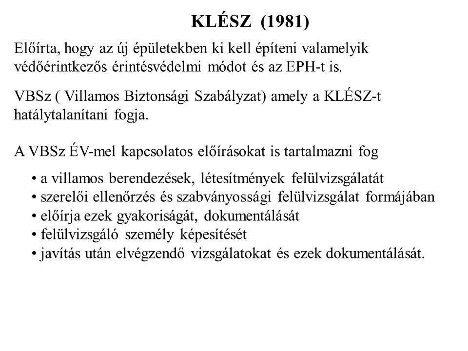 KLÉSZ (1981) Előírta, hogy az új épületekben ki kell építeni valamelyik védőérintkezős érintésvédelmi módot és az EPH-t is.