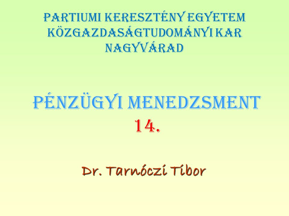 PÉNZÜGYI MENEDZSMENT 14. Dr. Tarnóczi Tibor