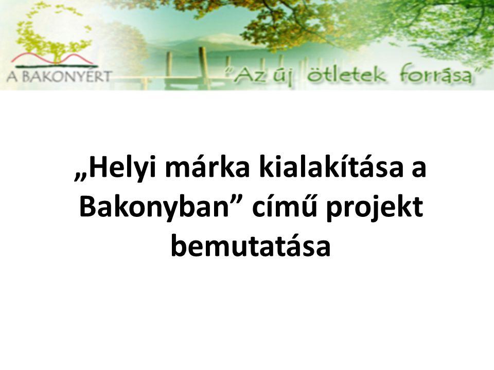 """""""Helyi márka kialakítása a Bakonyban című projekt bemutatása"""