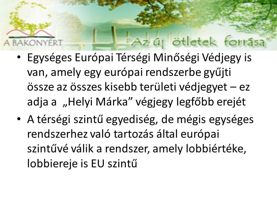 """Egységes Európai Térségi Minőségi Védjegy is van, amely egy európai rendszerbe gyűjti össze az összes kisebb területi védjegyet – ez adja a """"Helyi Márka végjegy legfőbb erejét"""