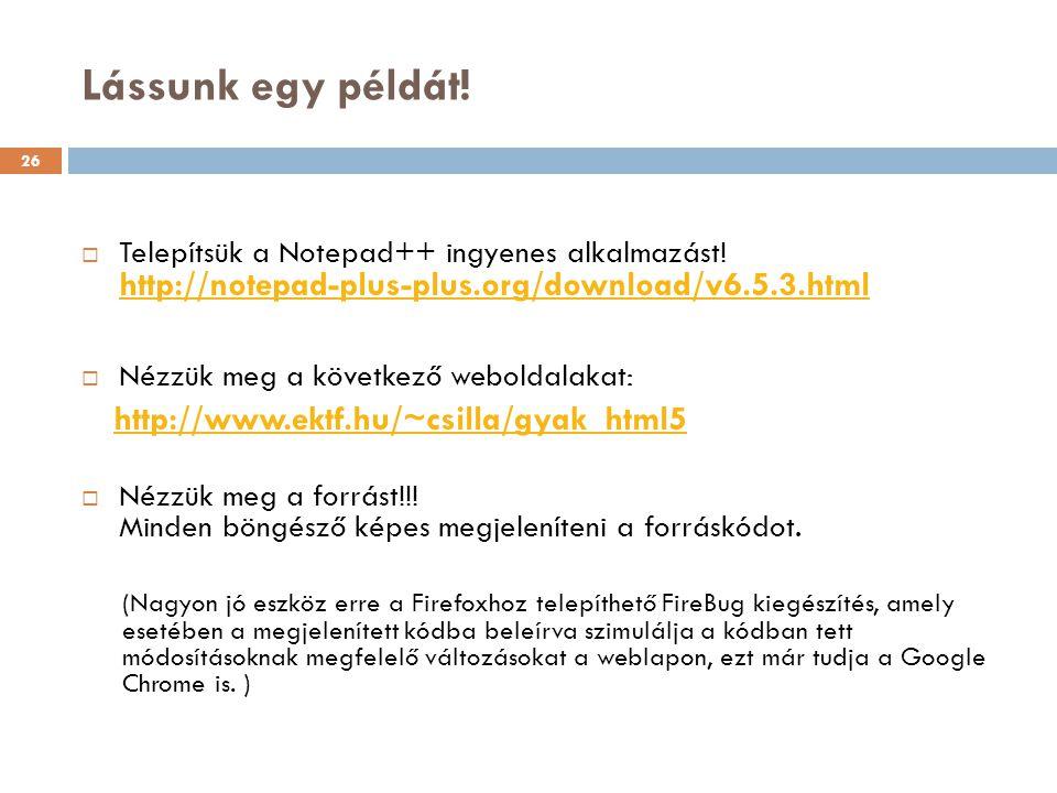 Lássunk egy példát! http://www.ektf.hu/~csilla/gyak_html5