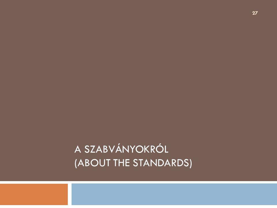 A SZABVÁNYOKRÓL (ABOUT THE STANDARDS)