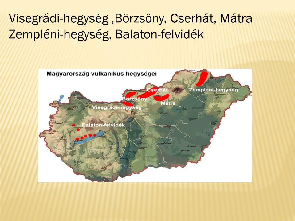 Visegrádi-hegység ,Börzsöny, Cserhát, Mátra Zempléni-hegység, Balaton-felvidék