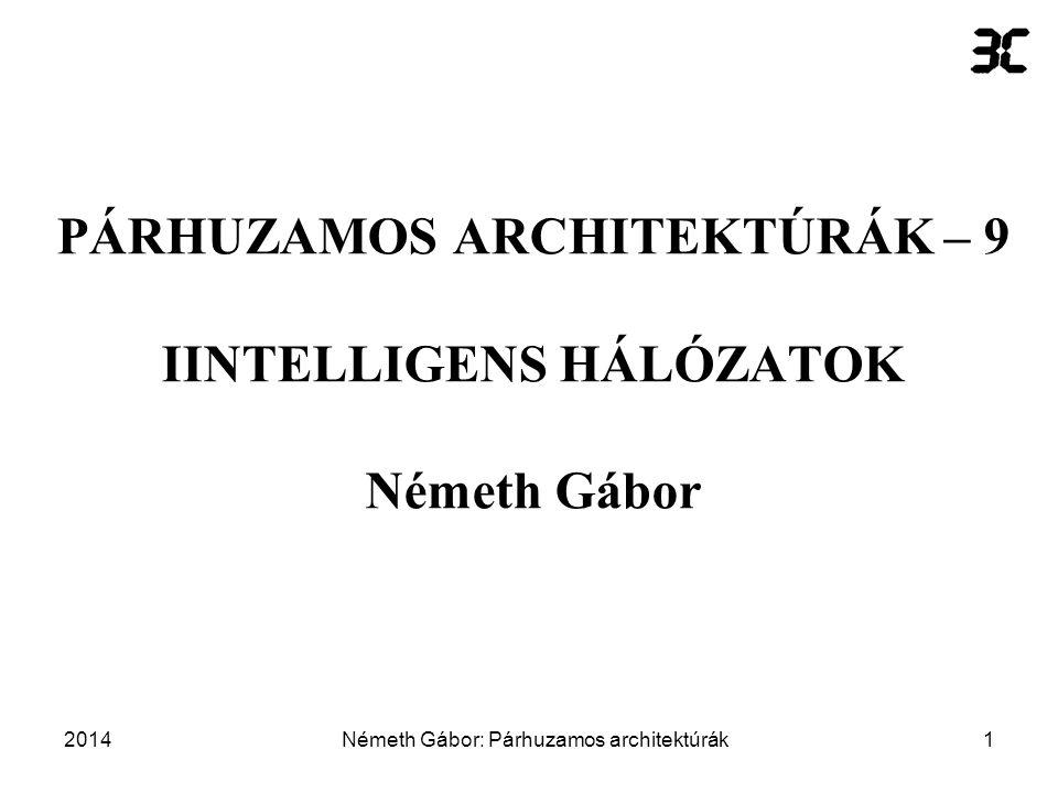 PÁRHUZAMOS ARCHITEKTÚRÁK – 9 IINTELLIGENS HÁLÓZATOK Németh Gábor
