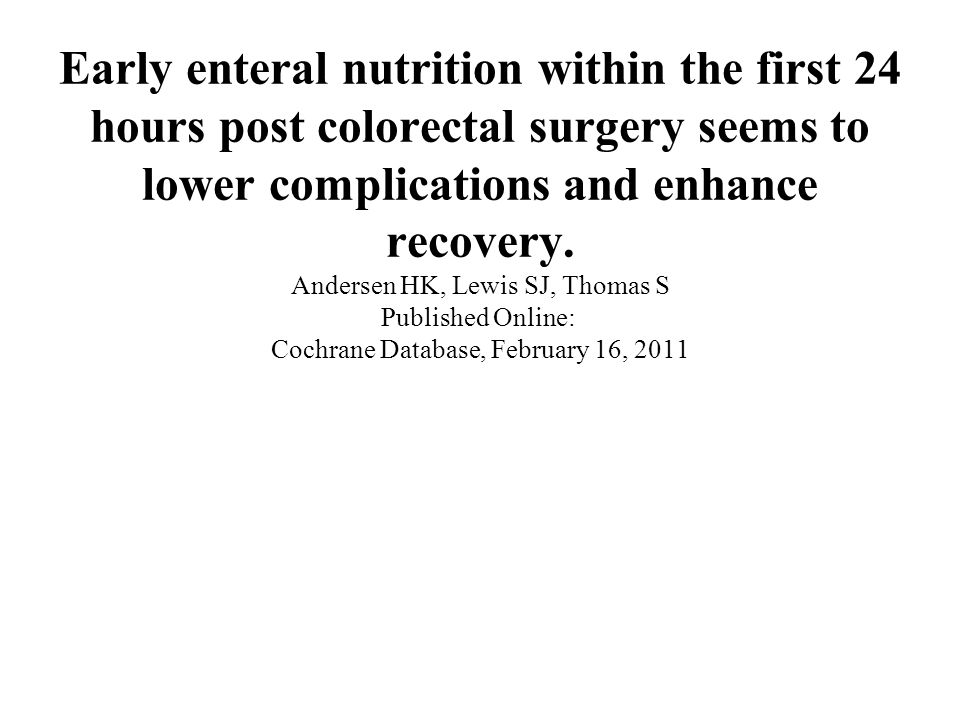 Early enteral nutrition within the first 24 hours post colorectal surgery seems to lower complications and enhance recovery.