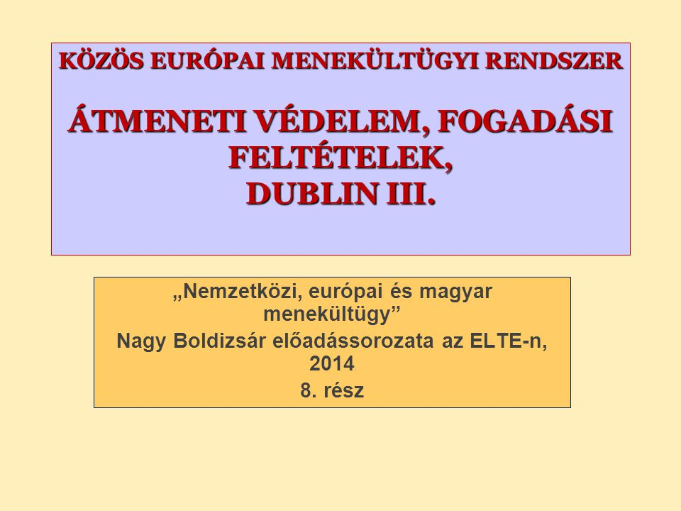 KÖZÖS EURÓPAI MENEKÜLTÜGYI RENDSZER ÁTMENETI VÉDELEM, FOGADÁSI FELTÉTELEK, DUBLIN III.