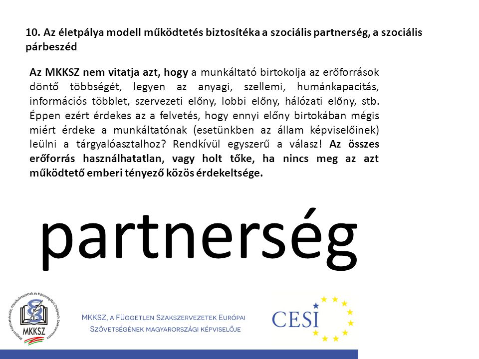 10. Az életpálya modell működtetés biztosítéka a szociális partnerség, a szociális párbeszéd