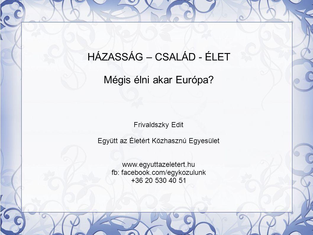 HÁZASSÁG – CSALÁD - ÉLET Mégis élni akar Európa