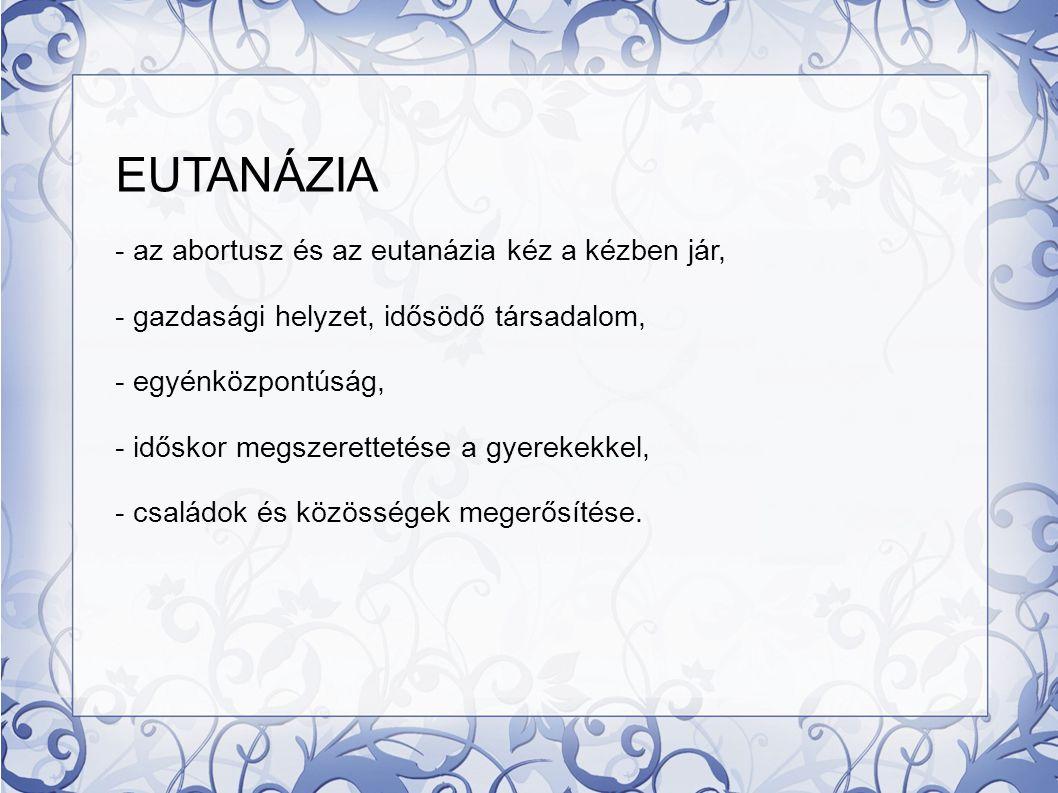 EUTANÁZIA - az abortusz és az eutanázia kéz a kézben jár,