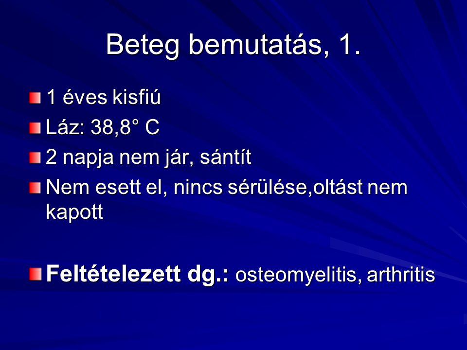 Beteg bemutatás, 1. Feltételezett dg.: osteomyelitis, arthritis