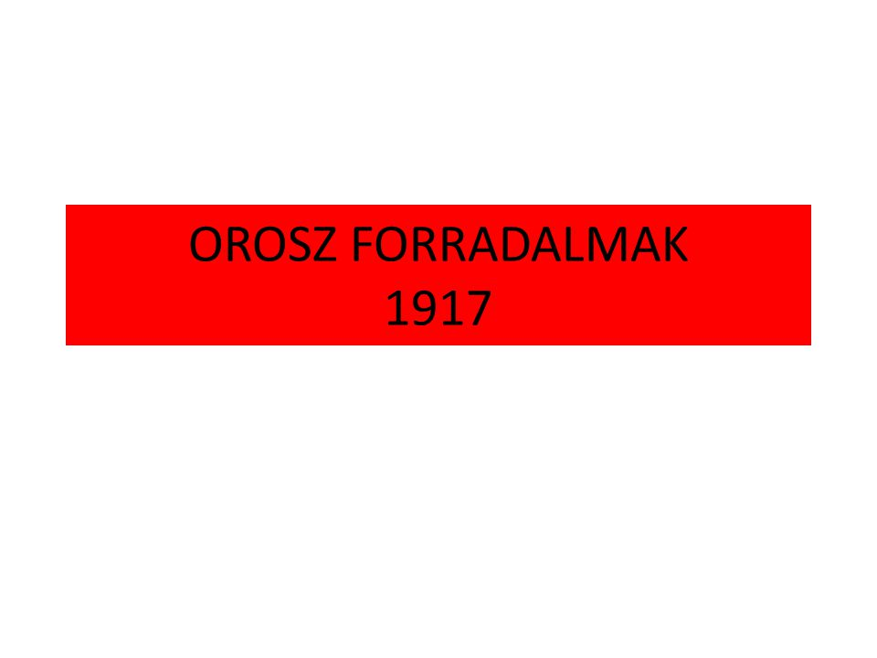 OROSZ FORRADALMAK 1917