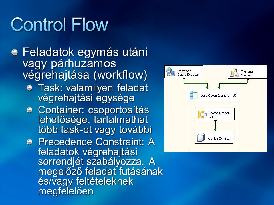 Control Flow Feladatok egymás utáni vagy párhuzamos végrehajtása (workflow) Task: valamilyen feladat végrehajtási egysége.