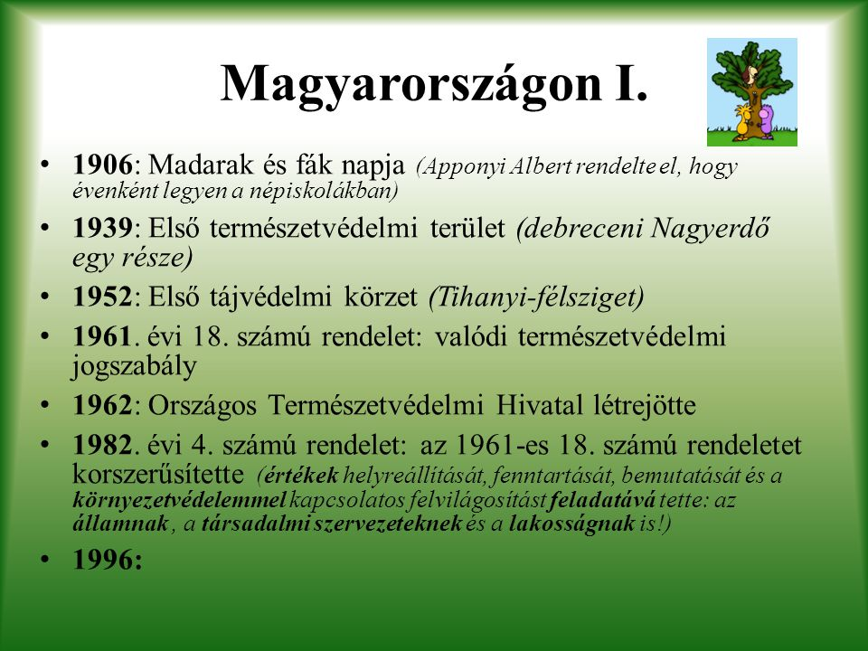 Magyarországon I. 1906: Madarak és fák napja (Apponyi Albert rendelte el, hogy évenként legyen a népiskolákban)