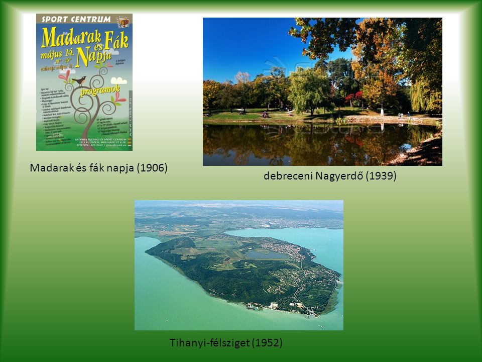 Madarak és fák napja (1906) debreceni Nagyerdő (1939) Tihanyi-félsziget (1952)
