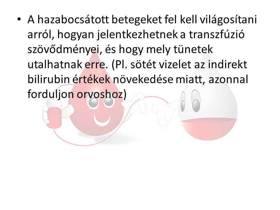 A hazabocsátott betegeket fel kell világosítani arról, hogyan jelentkezhetnek a transzfúzió szövődményei, és hogy mely tünetek utalhatnak erre.