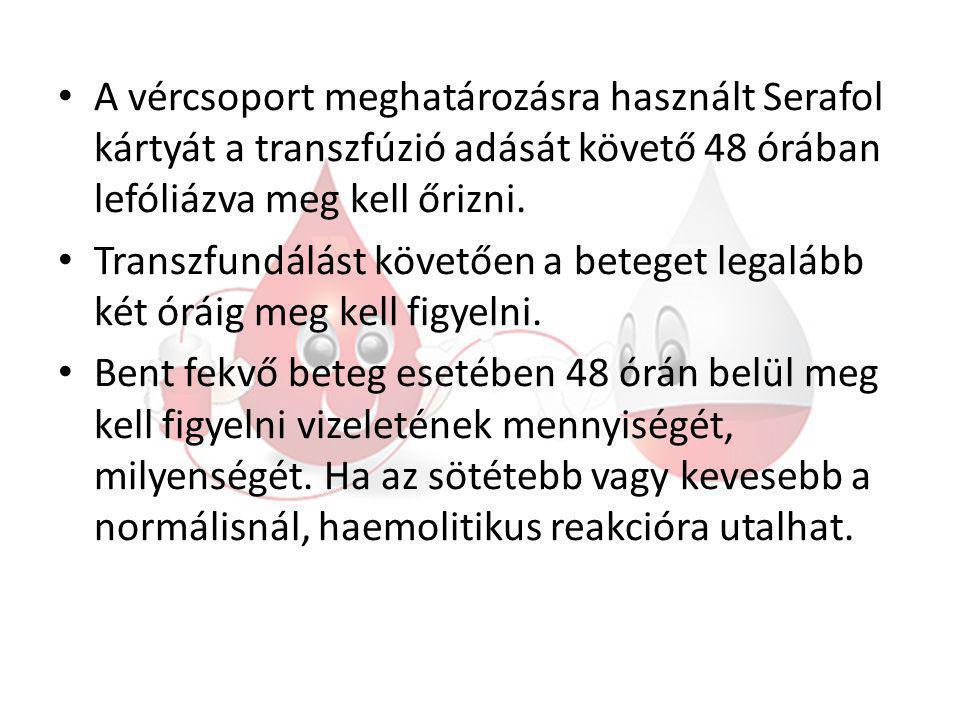 A vércsoport meghatározásra használt Serafol kártyát a transzfúzió adását követő 48 órában lefóliázva meg kell őrizni.