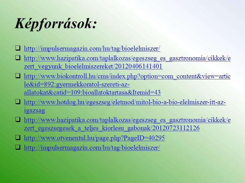 Képforrások: http://impulsermagazin.com/hu/tag/bioelelmiszer/