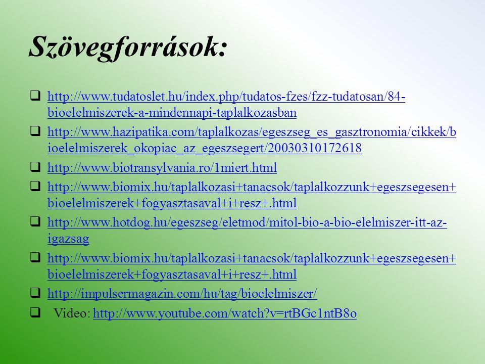 Szövegforrások: http://www.tudatoslet.hu/index.php/tudatos-fzes/fzz-tudatosan/84-bioelelmiszerek-a-mindennapi-taplalkozasban.