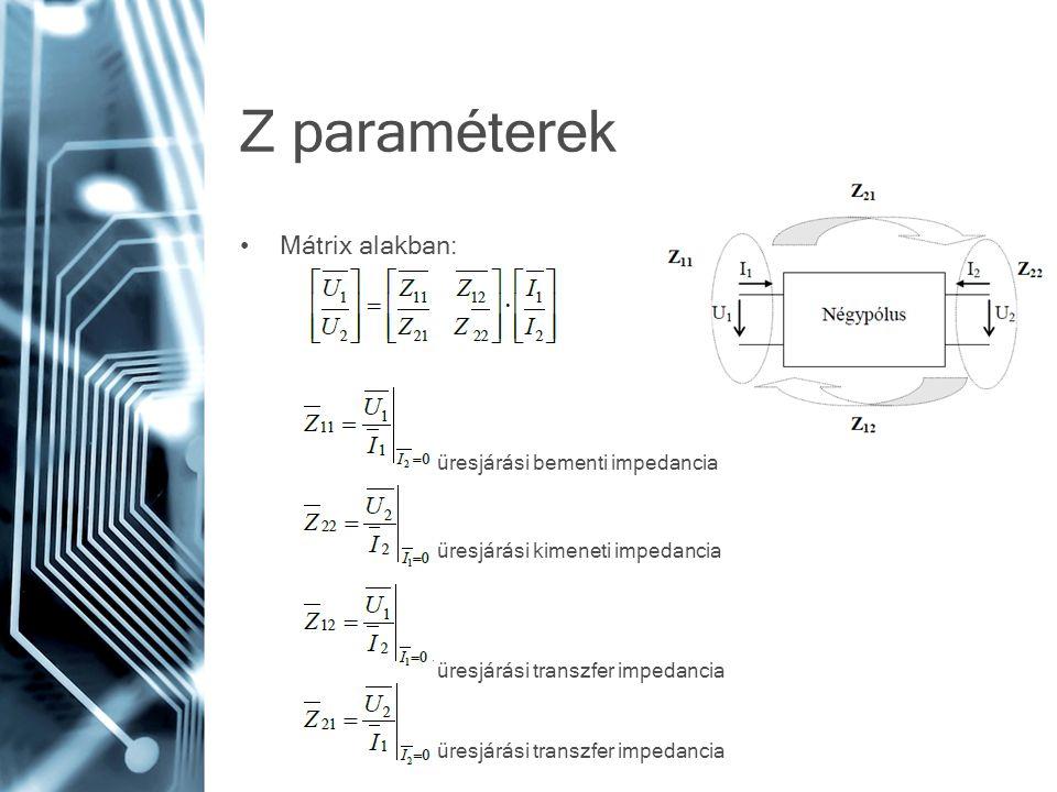 Z paraméterek Mátrix alakban: üresjárási bementi impedancia