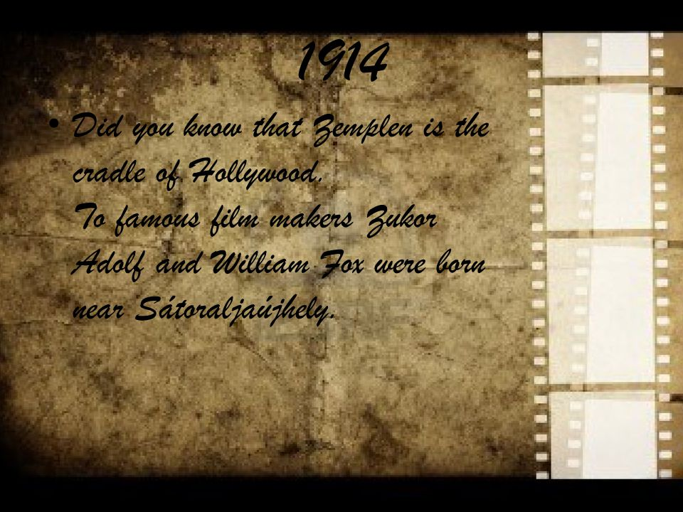 1914 Did you know that Zemplen is the cradle of Hollywood.