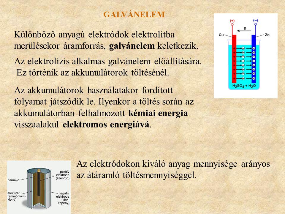 galvánelem Különböző anyagú elektródok elektrolitba merülésekor áramforrás, galvánelem keletkezik.
