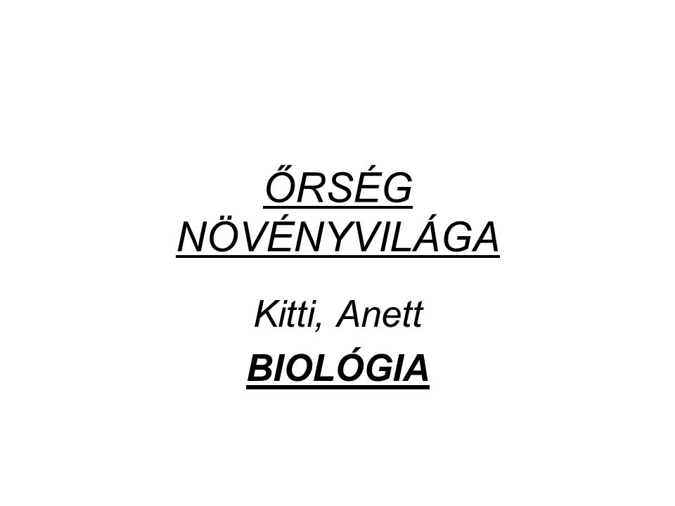 ŐRSÉG NÖVÉNYVILÁGA Kitti, Anett BIOLÓGIA