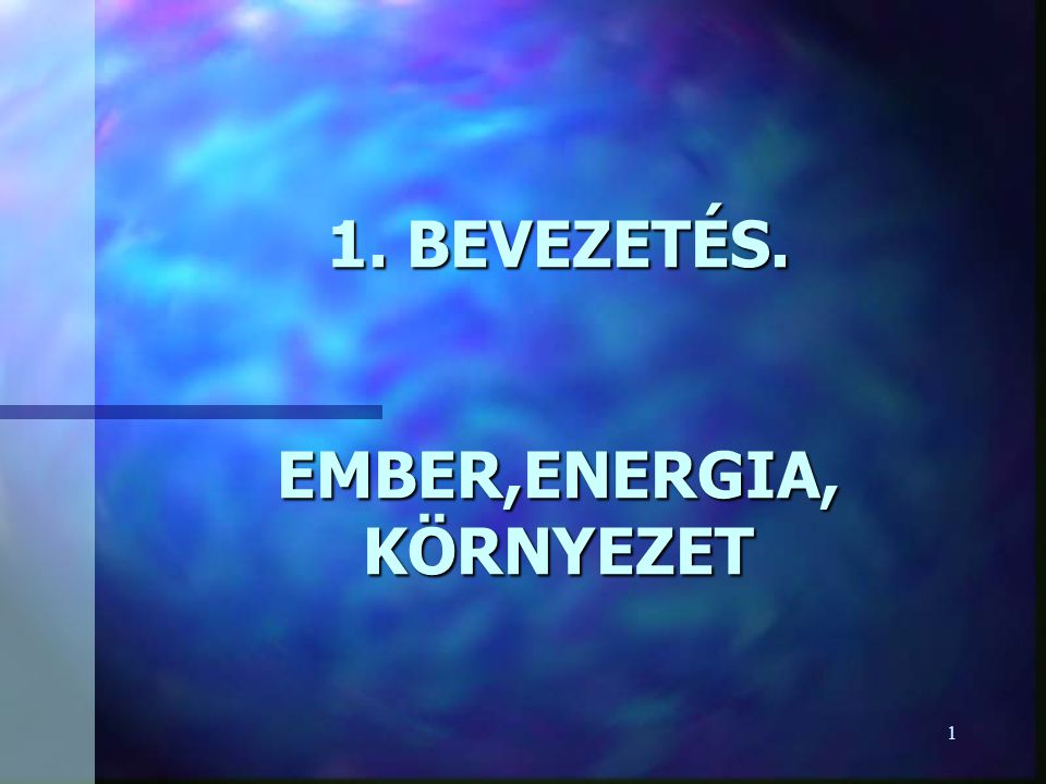 1. BEVEZETÉS. EMBER,ENERGIA, KÖRNYEZET