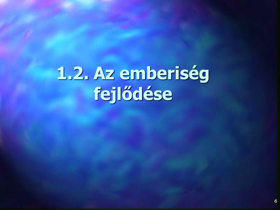 1.2. Az emberiség fejlődése
