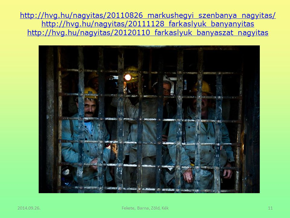 http://hvg.hu/nagyitas/20110826_markushegyi_szenbanya_nagyitas/ http://hvg.hu/nagyitas/20111128_farkaslyuk_banyanyitas http://hvg.hu/nagyitas/20120110_farkaslyuk_banyaszat_nagyitas