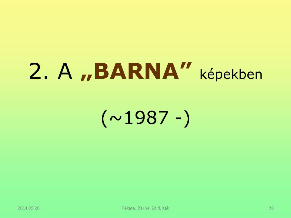 """2. A """"BARNA képekben (~1987 -) 2014.09.26. Fekete, Barna, Zöld, Kék"""